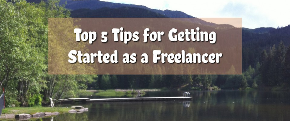Top 5 Tips for Getting Started as a Freelancer
